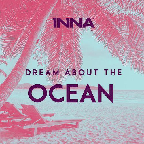 دانلود آهنگ جدید INNA به نام Dream About The Ocean