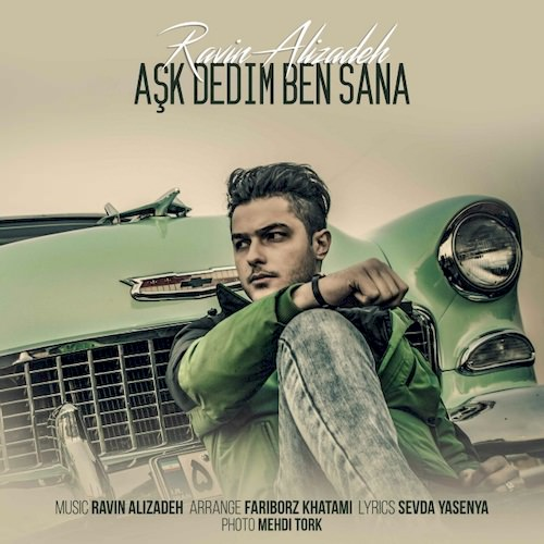 دانلود آهنگ جدید راوین علیزاده به نام Ask Dedim Ben Sana