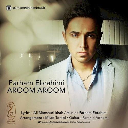 دانلود آهنگ جدید پرهام ابراهیمی به نام آروم آروم